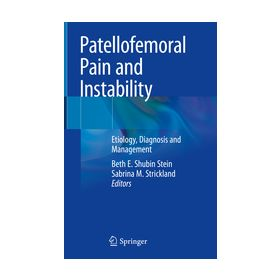 Patellofemoral Pain and Instability Etiology, Diagnosis and Management