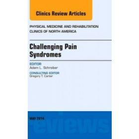 Challenging Pain Syndromes, An Issue of