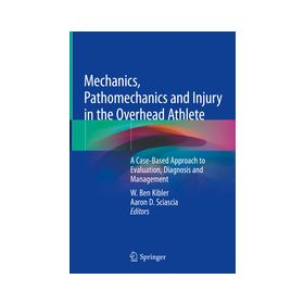 Mechanics, Pathomechanics and Injury in the Overhead Athlete A Case-Based Approach to Evaluation, Diagnosis and Management