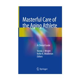 Masterful Care of the Aging Athlete A Clinical Guide
