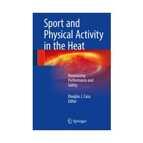 Sport and Physical Activity in the Heat Maximizing Performance and Safety