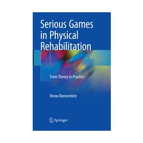 Serious Games in Physical Rehabilitation From Theory to Practice